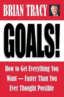 Goals!: How to Get Everything You Want Faster Than You Ever Thought Possible