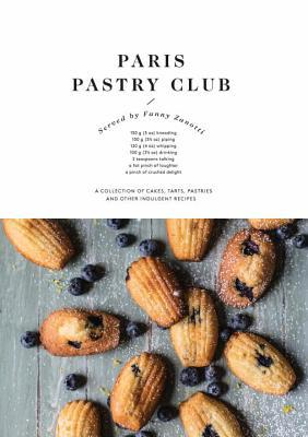 Paris Pastry Club: A Collection of Delicious Recipes from a French Girl Turned Pastry Chef