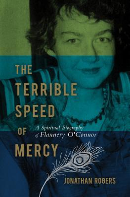 The Terrible Speed of Mercy: A Spiritual Biography of Flannery O'Connor