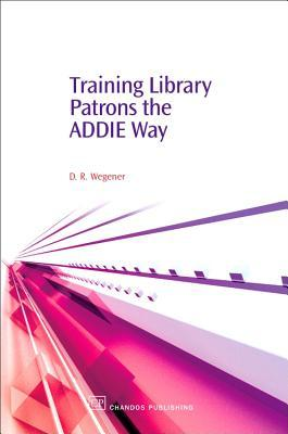 Training Library Patrons the ADDIE Way by Debby R. Wegener