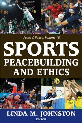 Sports, Peacebuilding and Ethics  by  Linda M Johnston