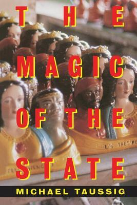 The Magic of the State by Michael T. Taussig