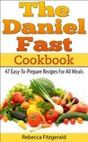 The Daniel Fast Cookbook: 47 Easy-To-Prepare Recipes For All Meals (Gluten-Free, Dairy-Free, Vegan)