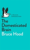 The Domesticated Brain: A Pelican Introduction (Pelican Books)
