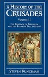 A History of the Crusades, Vol. II: The Kingdom of Jerusalem and the Frankish East, 1100-1187