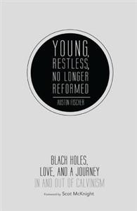 Free download Young, Restless, No Longer Reformed: Black Holes, Love, and a Journey in and Out of Calvinism CHM