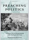 Preaching Politics: The Religious Rhetoric of George Whitefield and the Founding of a New Nation (Studies in Rhetoric and Religion) (Studies in Rhetoric & Religion)