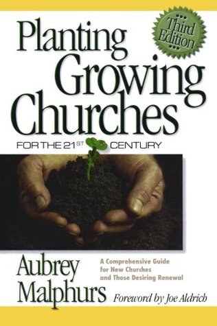 Planting Growing Churches for the 21st Century by Aubrey Malphurs