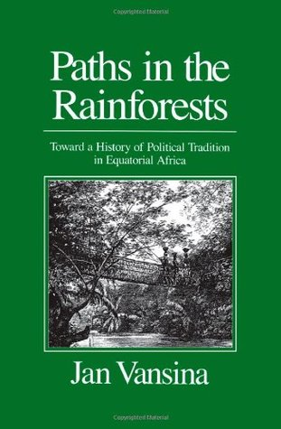 Paths in the Rainforests: Toward a History of Political Tradition in Equatorial Africa