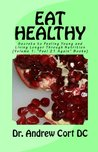 EAT HEALTHY: SECRETS TO FEELING YOUNG AND LIVING LONGER THROUGH NUTRITION (How to Feel 21 Again)