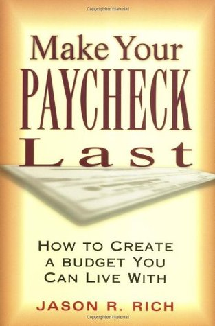 Make Your Paycheck Last by Jason R. Rich
