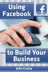 Using Facebook to Build Your Business