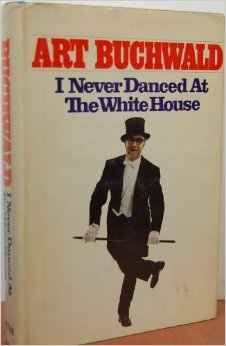 I Never Danced at the White House Art Buchwald
