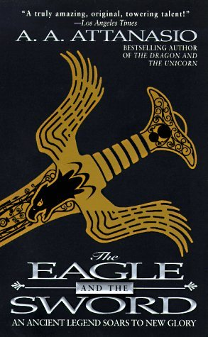 The Eagle and the Sword by A.A. Attanasio