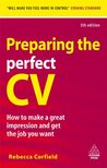 Preparing the Perfect CV: How to Make a Great Impression and Get the Job You Want (Career Success)