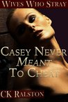 Wives Who Stray: Casey Never Meant To Cheat
