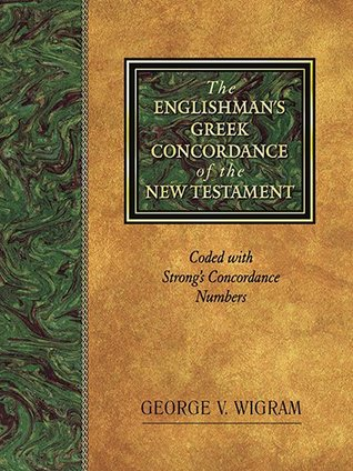 The Englishman's Greek Concordance of the New Testament by George V. Wigram