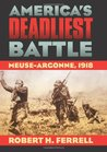 America's Deadliest Battle: Meuse-Argonne, 1918