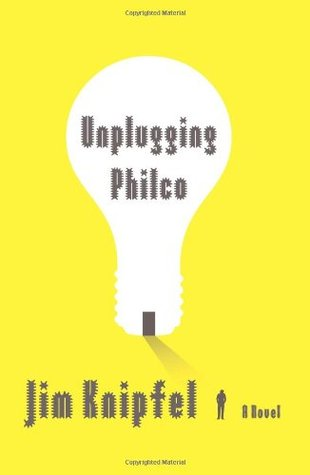 Unplugging Philco by Jim Knipfel