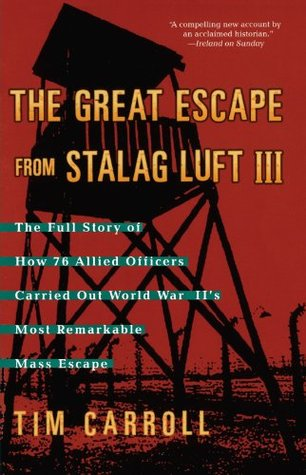 The Great Escape from Stalag Luft III: The Full Story of How 76 Allied Officers Carried Out World War IIs Most Remarkable Mass Escape