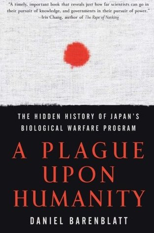 Plague upon humanity the hidden history of japan s biological