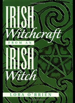 Irish Witchcraft from an Irish Witch by Lora O'Brien