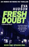 Fresh Doubt - Episode One: An Ingrid Skyberg FBI Thriller (US Embassy Thriller, Book 1)