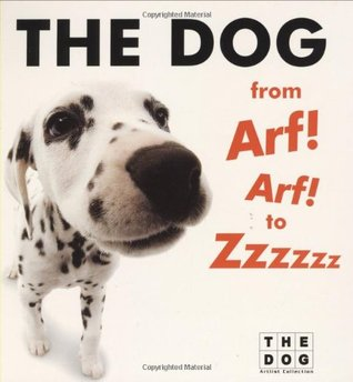 The Dog from Arf! Arf! to Zzzzzz Board Book by The Dog Artlist Collection