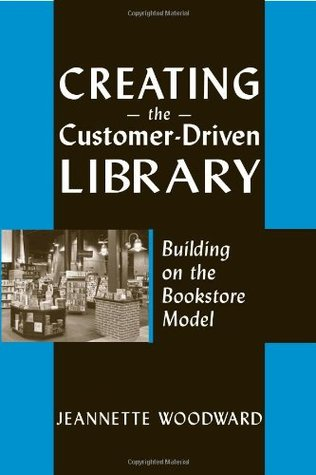 Creating the Customer Driven by Jeannette A. Woodward