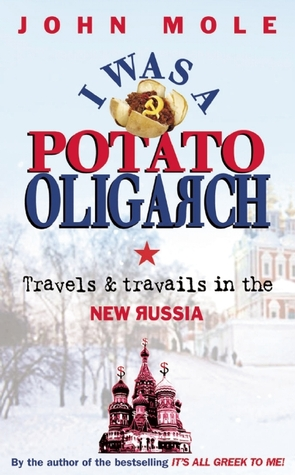 I Was a Potato Oligarch by John  Mole