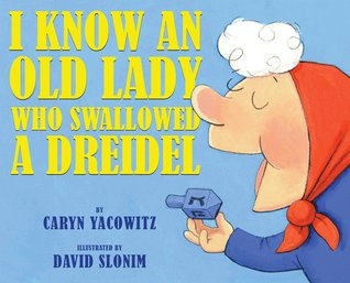 I Know an Old Lady Who Swallowed a Dreidel by Caryn Yacowitz