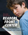 Readers Front and Center: Helping All Students Engage with Complex Text