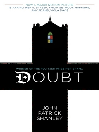 doubt by john patrick shanley essay John patrick shanley's 'doubt' looks at the darkness to be encountered even within the most sacred locales.
