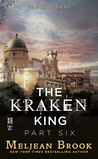 The Kraken King Part VI: The Kraken King and the Crumbling Walls (Iron Seas, #4.6)