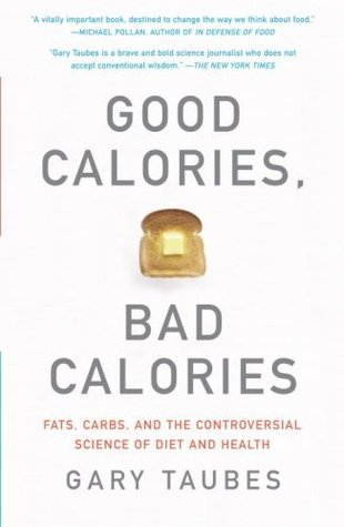 Download free Good Calories, Bad Calories: Fats, Carbs, and the Controversial Science of Diet and Health by Gary Taubes PDF