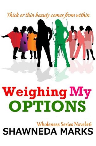 Weighing My Options (Christian Fiction) (Wholeness Series)  by  Shawneda