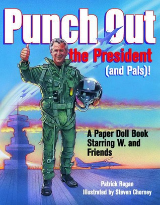Punch Out the President! (and Pals): A Paper Doll Book Starring W. and Friends
