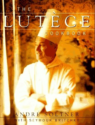 Free Download The Lutece Cookbook by Andre Soltner, Seymour Britchky PDF