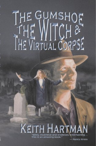 The Gumshoe, the Witch, and the Virtual Corpse by Keith Hartman