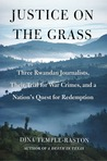 Justice on the Grass: Three Rwandan Journalists, Their Trial for War Crimes and a Nation's Quest for Redemption