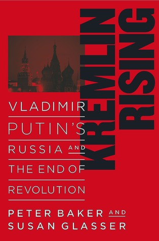 Kremlin Rising: Vladimir Putin's Russia and the End of Revolution