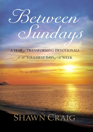 Between Sundays: A Year of Transforming Devotionals for the Toughest Days
