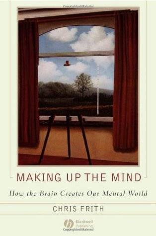 Making Up the Mind by Christopher Frith