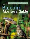 The Bluebird Monitor's Guide to Bluebirds and Other Small Cavity Nesters