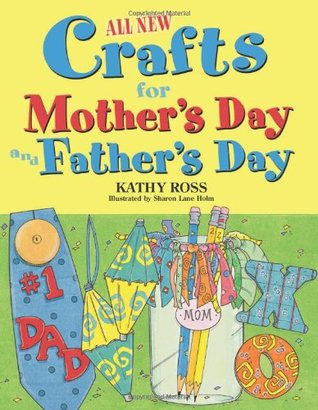 All New Holiday Crafts for Mother's and Father's Day by Kathy Ross