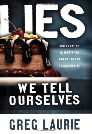 Lies We Tell Ourselves by Greg Laurie