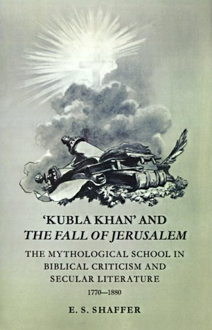 Kubla Khan and the Fall of Jerusalem: The Mythological School in Biblical Criticism and Secular Literature 1770-1880