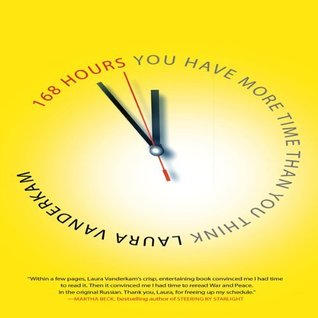 Download online 168 Hours: You Have More Time Than You Think by Laura Vanderkam, Elizabeth London PDF
