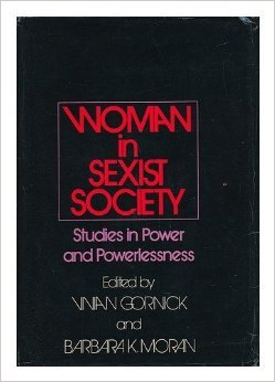 Woman In Sexist Society; Studies In Power And Powerlessness by Vivian Gornick
