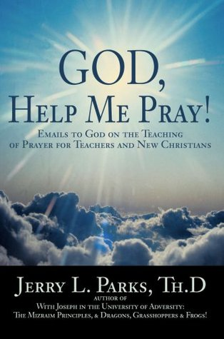 God, Help Me Pray!: Emails to God on the Teaching of Prayer for Teachers and New Christians